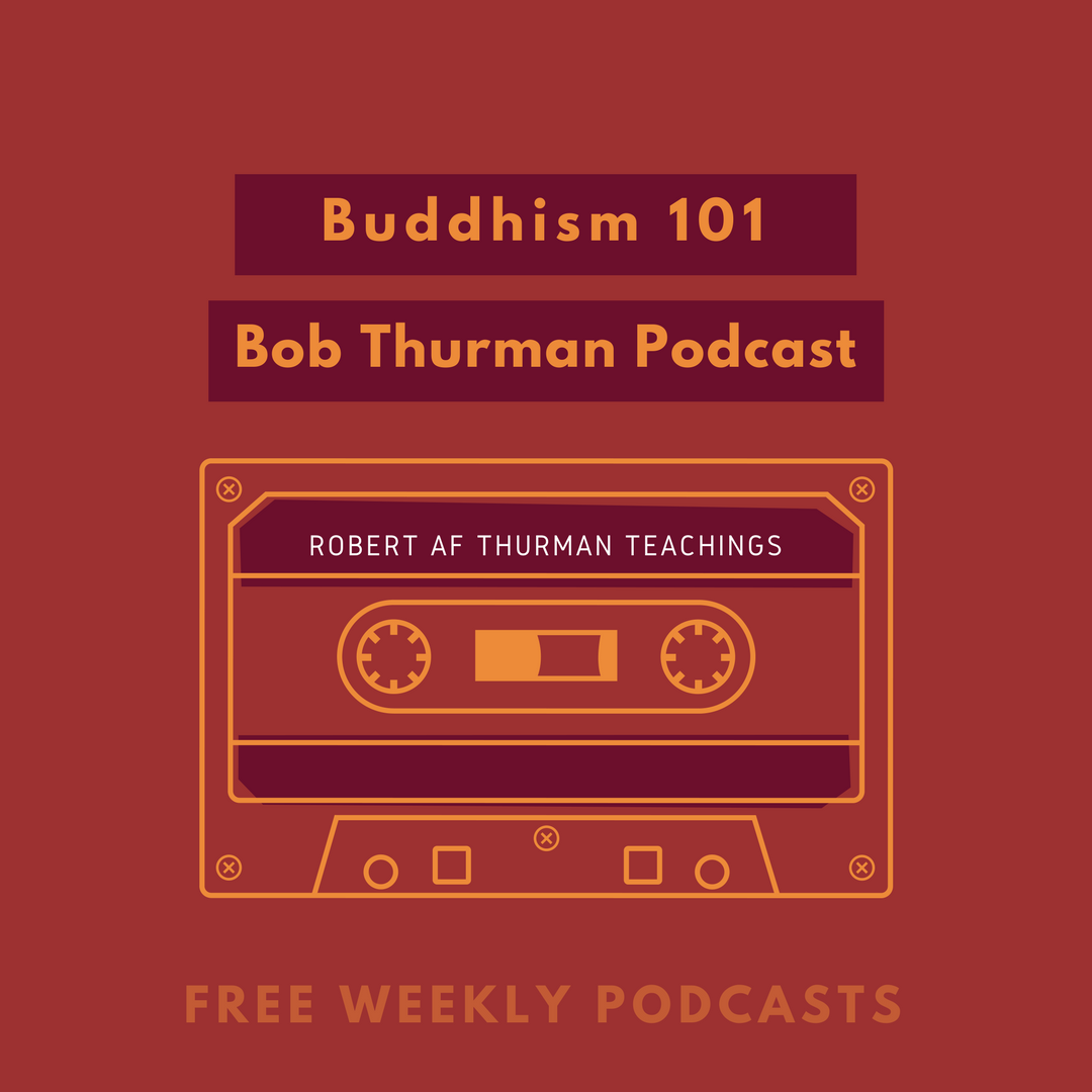 Buddhism 101 Podcasts by Robert AF Thurman