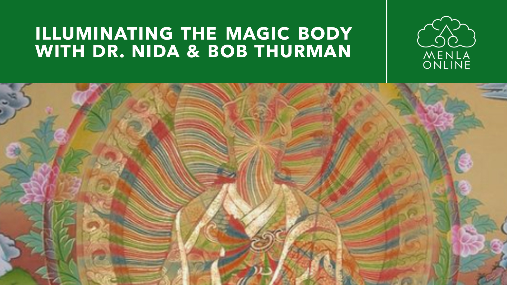 Illuminating the Magic Body with Dr. Nida & Robert A.F. Thurman November 20th-22nd, 2020, Presented by Tibet House US | Menla Online! http://bit.ly/MagicBodyOnline2020